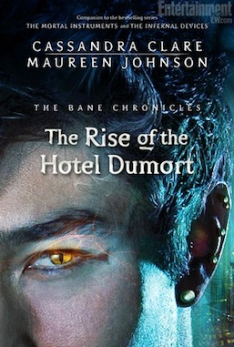 Rise of the Hotel Dumort Cassandra Clare Maureen Johnson
