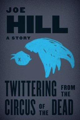 Twittering from the Circus of the Dead Joe Hill