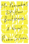 Mr. Penumbra's 24-Hour Bookstore Robin Sloan