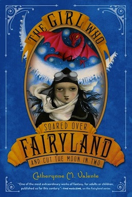 The Girl Who Soared Over Fairyland Catherynne M. Valente