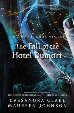 The Fall of the Hotel Dumort Cassandra Clare Maureen Johnson