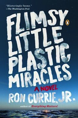 Flimsy Little Plastic Miracles Ron Currie Jr