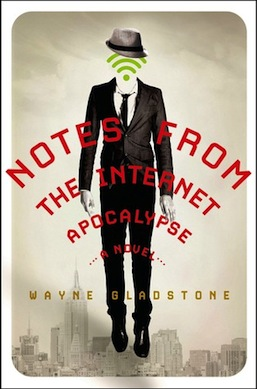 Notes from the Internet Apocalypse Wayne Gladstone