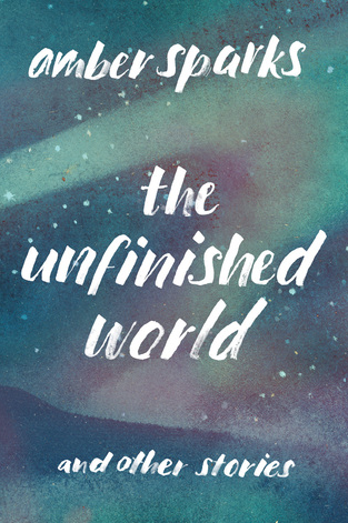 The Unfinished World Amber Sparks